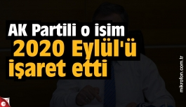 AK Partili o isim 2020 Eylül'ü işaret etti