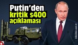 Putin'den kritik S400 açıklaması