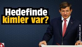 Ahmet Davutoğlu'nun hedefinde kimler var