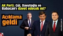 AK Parti; Gül, Davutoğlu ve  Babacan'ı davet edecek mi?