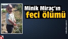 Minik Miraç'ın  feci ölümü