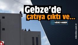Gebze'de çatıya çıktı ve atlayacağını söyledi