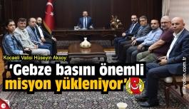 Vali Aksoy: Gebze basını önemli misyon yükleniyor