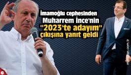 """İmamoğlu cephesinden Muharrem İnce'nin """"2023'te adayım"""" yanıt"""
