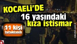 16 yaşındaki kıza cinsel istismarda bulunan 11 kişi tutuklandı