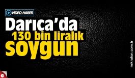 Darıca'da 130 bin liralık soygun