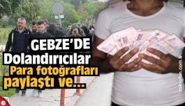 Gebze'de dolandırıcılar para fotoğrafları paylaştı ve...