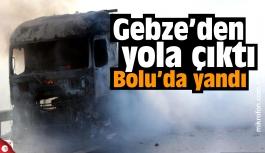 Gebze'den yola çıktı Bolu'da yandı