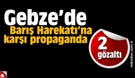 Gebze ve Darıca'da Barış Harekatı'na karşı propaganda