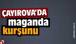 Çayırova'da maganda kurşunu