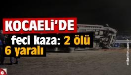 Kocaeli'de feci kaza: 2 ölü 6 yaralı