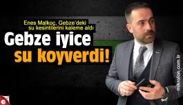 Enes Malkoç yazdı;  Gebze iyice su koyverdi!