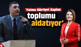 Ersoy, 'Fatma Hürriyet Kaplan toplumu aldatıyor'