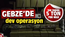 Gebze'de dev operasyon! 5 ton 700 kilo!