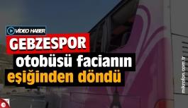 Gebzespor otobüsü facianın eşiğinden döndü