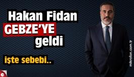 Hakan Fidan Gebze'ye geldi