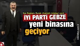 İYİ Parti Gebze yeni binasına geçiyor