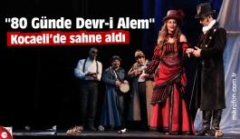 """Kocaeli'de """"80 Günde Devr-i Alem"""""""