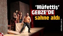 'Müfettiş' Gebze'de sahne aldı