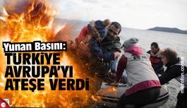 Yunan basını: Ankara Avrupa'yı ateşe verdi
