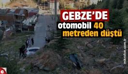 Gebze'de otomobil 40 metreden aşağı düştü