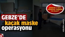 Gebze'de kaçak maske operasyonu
