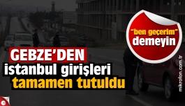 Gebze'den İstanbul'a belgesiz geçiş yok