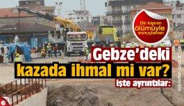 Gebze Metro inşaatındaki ölümde ihmal mi var!