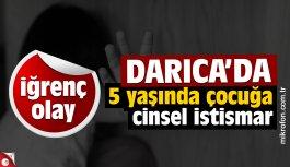 Darıca'da 5 yaşında çocuğa cinsel istismar