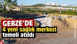 Gebze'de 4 yeni sağlık yatırımının inşaatı başladı