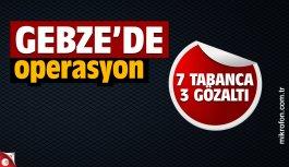Gebze'de operasyon: 7 tabanca 3 gözaltı