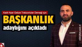 Kadir Ayar Gebze Trabzonlular Derneğine Başkan Adayı oldu