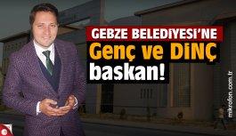 Gebze Belediyesi'ne genç ve DİNÇ başkan!