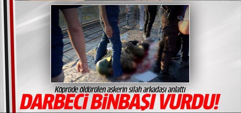 Köprüde öldürülen askeri Darbeci binbaşı vurdu