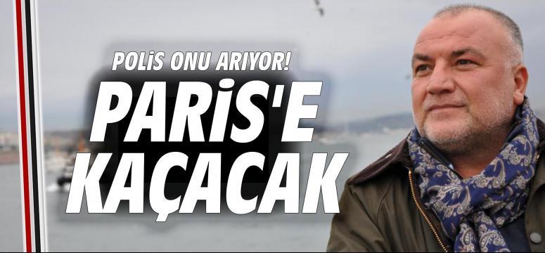 Polis Onu Arıyor! Paris'e Kaçacak