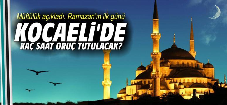 Ramazan'ın İlk Günü Kocaeli'de Kaç Saat Oruç Tutulacak?