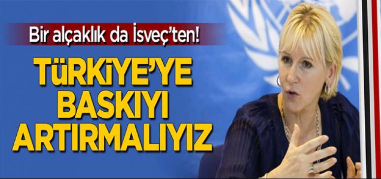 Bir alçaklık da İsveç'ten: Türkiye'ye baskıyı arttırmalıyız