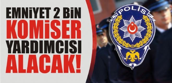 2 BİN KOMİSER YARDIMCISI ALACAK!