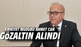 Emniyet Müdürü Ahmet Can Gözaltında