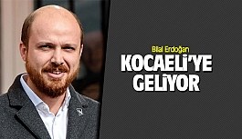 Bilal Erdoğan bugün Kocaeli'ye geliyor