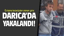 Öz kızına tecavüzden aranan şahıs Darıca'da yakalandı