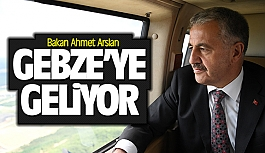 Bakan Ahmet Arslan Gebze'ye geliyor