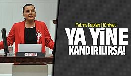 Fatma Kaplan Hürriyet: Ya yine kandırılırsa?