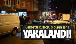 Gebze'de kuaförü öldüren zanlı yakalandı!