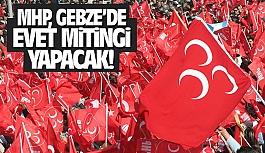 MHP, Gebze'de 'evet' mitingi yapacak