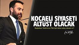 Enes Malkoç yazdı: Kocaeli siyaseti altüst olacak!