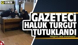 Gazeteci Haluk Turgut tutuklandı!