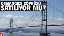 Osmangazi Köprüsü satılıyor mu