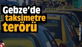Gebze'de taksimetre terörü