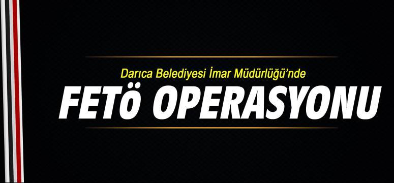 Darıca Belediyesi 'nde FETÖ Operasyonu